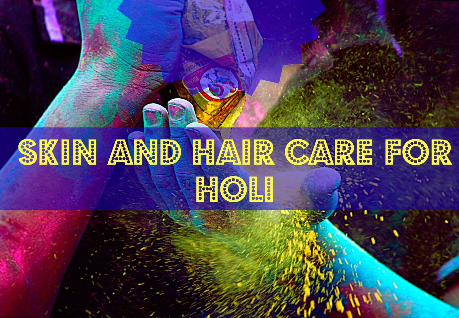 Skin and Hair Care for Holi